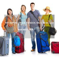 Kết hợp bộ 3 balo, túi xách, Vali kéo du lịch – Bạn đã biết chưa?