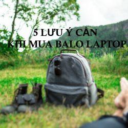 5 LƯU Ý CẦN KHI MUA BALO LAPTOP