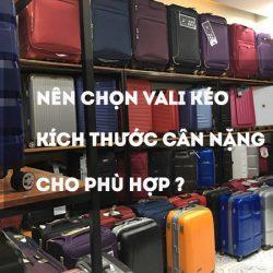 Nên chọn vali kéo kích thước cân nặng thế nào cho phù hợp ?