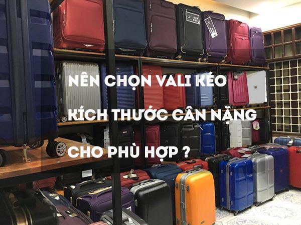 Nên chọn vali kéo kích thước cân nặng thế nào cho phù hợp ? 1