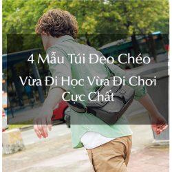 4 Mẫu Túi đeo chéo vừa đi học vừa đi chơi cực chất