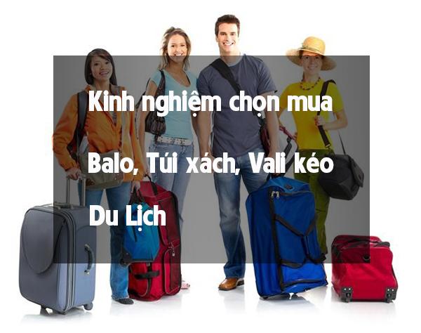 Kinh nghiệm chọn mua vali kéo du lịch, túi du lịch, balo du lịch ? 1