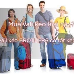 Mua vali kéo loại nào? Vali kéo BROTHERS có tốt không?
