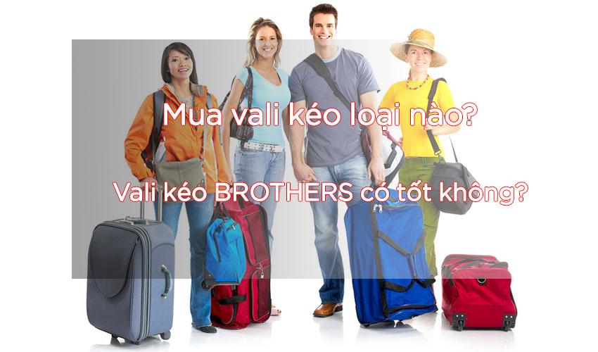 Mua vali kéo loại nào? Vali kéo BROTHERS có tốt không? 1