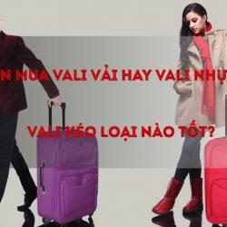 Nên mua vali vải hay vali nhựa, vali kéo loại nào tốt?