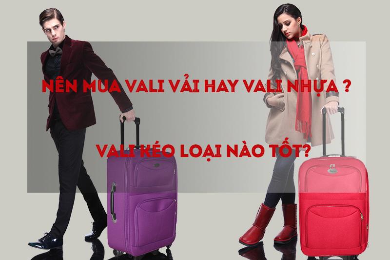 Nên mua vali vải hay vali nhựa, vali kéo loại nào tốt? 1