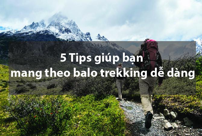 5 Tips giúp bạn mang theo balo trekking dễ dàng 1